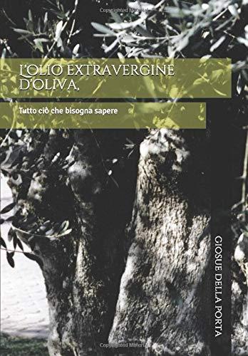 L'olio extravergine d'oliva,: Tutto ciò che bisogna sapere