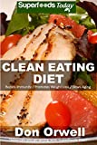 Clean Eating Diet: 100+ Recipes for Weight Maintenance Diet, Wheat Free Diet, Heart Healthy Diet, Whole Foods Diet,Antioxidants & Phytochemicals, Clean ... - weight loss meal plans Book 107)