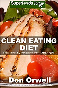 Clean Eating Diet: 100+ Recipes for Weight Maintenance Diet, Wheat Free Diet, Heart Healthy Diet, Whole Foods Diet,Antioxidants & Phytochemicals, Clean ... - weight loss meal plans Book 107) by [Don Orwell]
