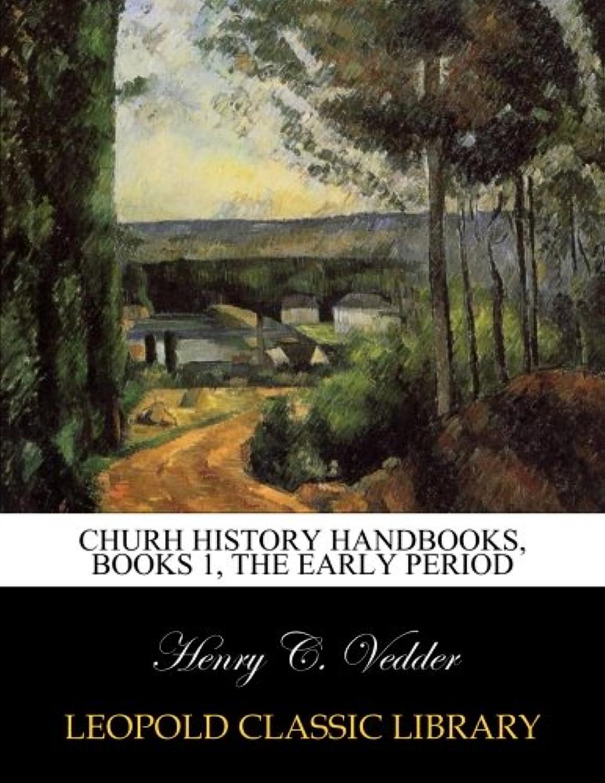 Churh history handbooks, books 1, The Early Period