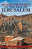 Behind the Secrets in the Fall of Jerusalem: Book 1 in the Seeker Trilogy