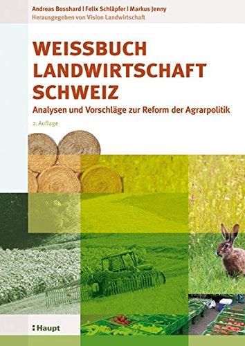 Weissbuch Landwirtschaft Schweiz: Analysen und Vorschläge zur Reform der Agrarpolitik