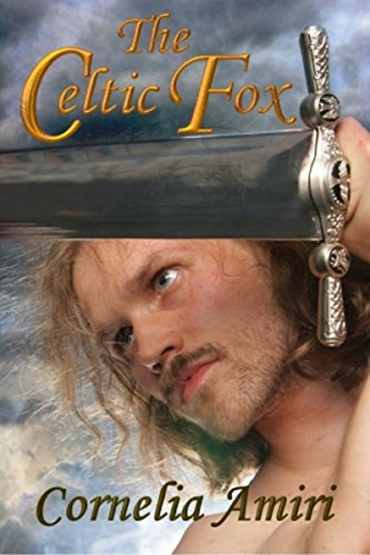 The Celtic Fox: Swords and Roses (Long Swords, Hot Heroes, And Warrior Women Book 1)