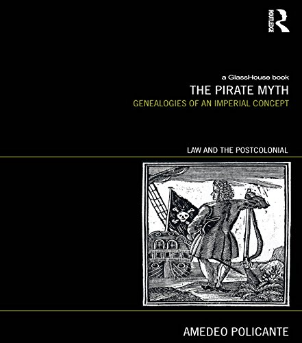 The Pirate Myth: Genealogies of an Imperial Concept (Law and the Postcolonial) (English Edition)