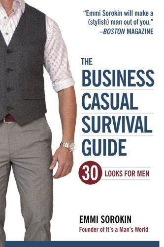 The Business Casual Survival Guide: 30 Looks for Men