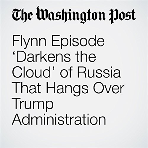 Flynn Episode 'Darkens the Cloud' of Russia That Hangs Over Trump Administration copertina