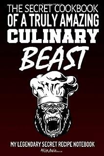 The Secret Cookbook Of a Truly Amazing Culinary Beast: My Legendary Secret Recipe Notebook