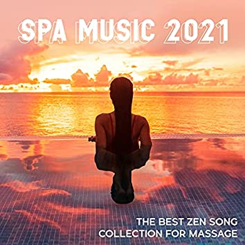 Spa Music 2021 - The Best Zen Songs Collection for Massage
