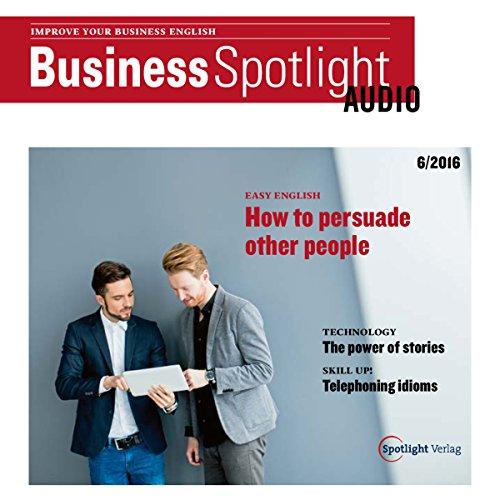 Business Spotlight Audio - Persuading people. 6/16: Business-Englisch lernen - Andere überzeugen