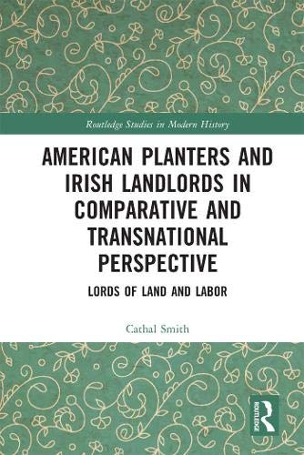 American Planters and Irish Landlords in Comparative and Transnational Perspective: Lords of Land and Labor