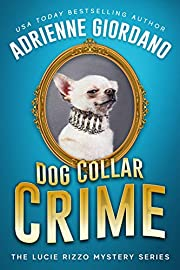 Dog Collar Crime: A Crime Caper Cozy Animal Mystery (A Lucie Rizzo Mystery Book 1)