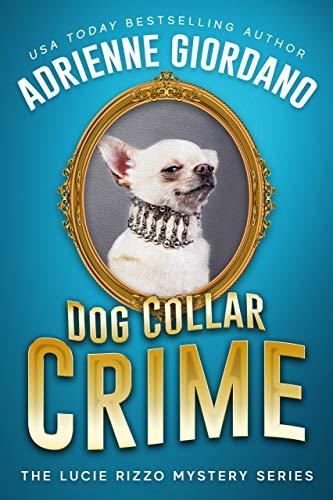 Dog Collar Crime: A Crime Caper Cozy Animal Mystery (A Lucie Rizzo Mystery Book 1)
