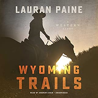 Wyoming Trails                   By:                                                                                                                                 Lauran Paine                               Narrated by:                                                                                                                                 Andrew Eiden                      Length: 5 hrs and 47 mins     6 ratings     Overall 4.0