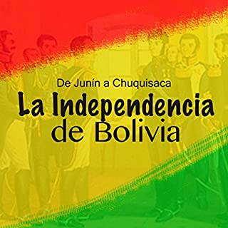 La Independencia de Bolivia: De Junín a Chuquisaca                   By:                                                                                                                                 Online Studio Productions                               Narrated by:                                                                                                                                 uncredited                      Length: 32 mins     2 ratings     Overall 3.5