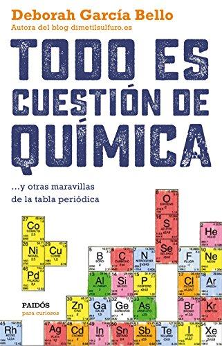 Todo es cuestión de química: ... y otras maravillas de la tabla periódica (Para curiosos)