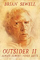 Outsider: II: Always Almost: Never Quite by Brian Sewell(2012-11-01)