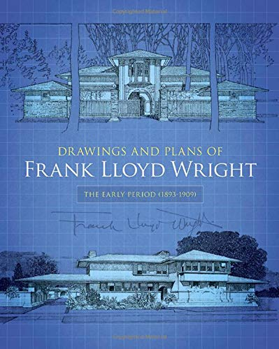 DRAWINGS & PLANS OF FRANK LLOY: The Early Period (1893-1909) (Dover Architecture)