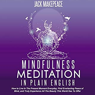 Mindfulness Meditation in Plain English: How to Live in the Present Moment Everyday, Find Everlasting Peace of Mind, and Truly Experience All the Beauty This World Has to Offer cover art