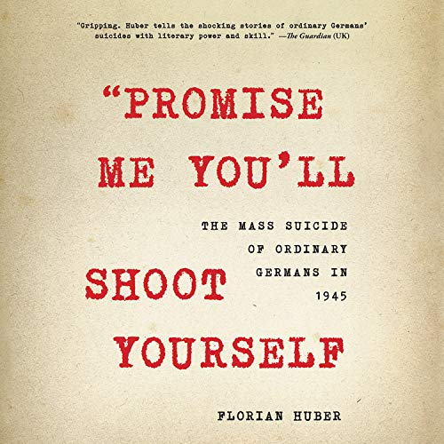 """""""Promise Me You'll Shoot Yourself"""" Audiobook By Florian Huber cover art"""