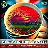 GELASSENHEIT TANKEN: / Praktische Hypnose-Audio-Anwendung für mehr seelische Balance im privaten und beruflichen Alltag. (Hypnose-CD)