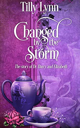 Changed by the Storm: The Story of Dr. Darcy and Elizabeth by [Tilly Lynn]