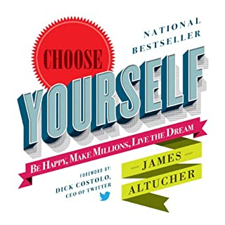 Choose Yourself!     Be Happy, Make Millions, Live the Dream              Written by:                                                                                                                                 James Altucher                               Narrated by:                                                                                                                                 James Altucher                      Length: 4 hrs and 8 mins     15 ratings     Overall 4.9