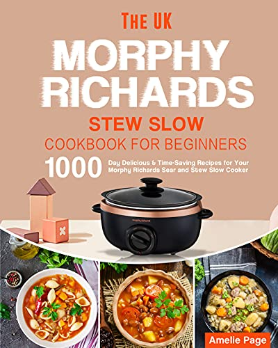 The UK Morphy Richards Stew Slow Cooker Cookbook 2021: 1000-Day Delicious & Time-Saving Recipes for Your Morphy Richards Sear and Stew Slow Cooker (English Edition)