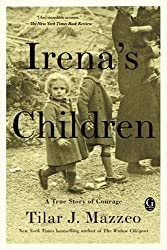 Irena's Children: The Extraordinary Story of the Woman Who Saved 2,500 Children from the Warsaw Ghetto, Tilar J. Mazzeo