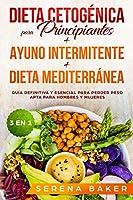 Dieta Cetogénica para Principiantes + Ayuno Intermitente + Dieta Mediterránea: Guía definitiva y esencial para perder peso apta para hombres y mujeres