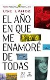 El año en que me enamoré de todas: Premio Primavera de Novela 2013 (ESPASA NARRATIVA)