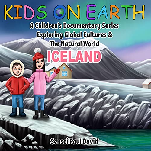 Kids On Earth: A Children's Documentary Series Exploring Global Cultures & The Natural World: ICELAND (English Edition)