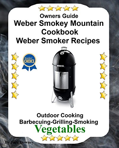 Owners Guide Weber Smokey Mountain Cookbook: Weber Smoker Recipes Outdoor Cooking Barbecuing Grilling Smoking Vegetables (English Edition)