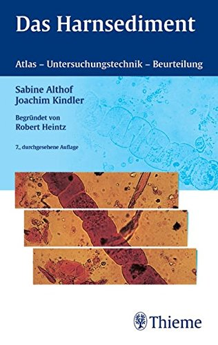 Das Harnsediment: Atlas - Untersuchungstechnik - Beurteilung