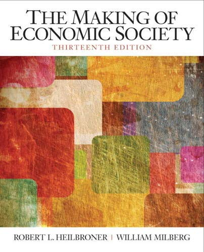 Compare Textbook Prices for Making of the Economic Society, The The Pearson Series in Economics 13 Edition ISBN 9780136080695 by Heilbroner, Robert,Milberg, William