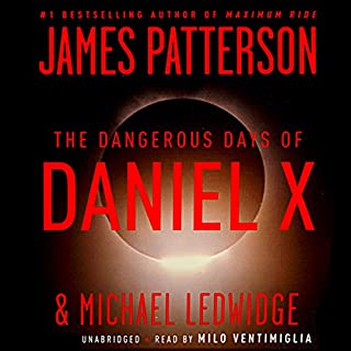 The Dangerous Days of Daniel X                    By:                                                                                                                                 James Patterson                               Narrated by:                                                                                                                                 Milo Ventimiglia                      Length: 4 hrs and 30 mins     230 ratings     Overall 3.7