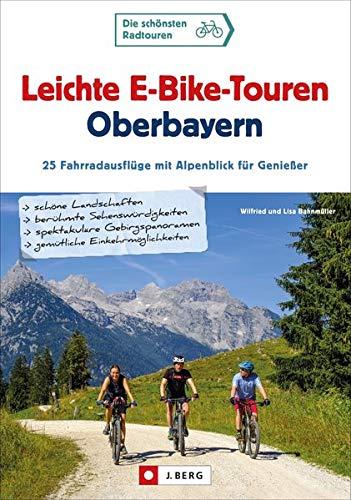 Leichte E-Bike-Touren Oberbayern: 25 Fahrradausflüge mit Alpenblick für Genießer