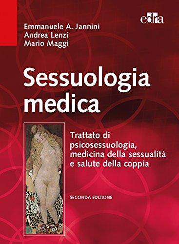 Sessuologia medica. Trattato di psicosessuologia, medicina della sessualità e salute della coppia