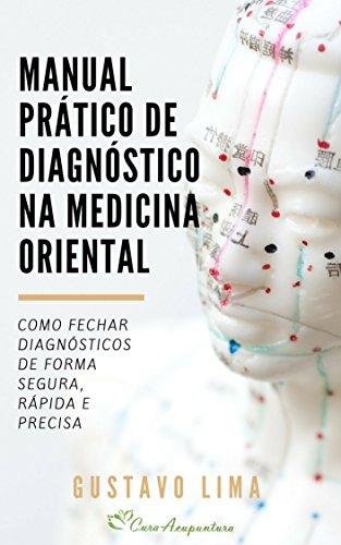 Manual Prático de Diagnóstico na Medicina Oriental: Como fechar diagnósticos de forma segura, rápida e precisa em Acupuntura e Medicina Tradicional Chinesa