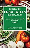 RECETAS DE ENSALADAS SUPERFACILES 2021 (SUPEREASY SALAD RECIPES 2021 SPANISH EDITION): MUCHAS RECETAS PARA SER MAS SALUDABLE