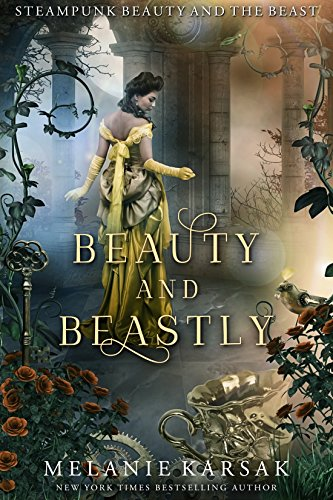 Beauty and Beastly: Steampunk Beauty and the Beast (Steampunk Fairy Tales Book 3)