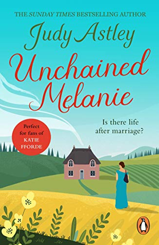 Unchained Melanie: The perfect, light-hearted, feel-good romance to settle down with (English Edition)