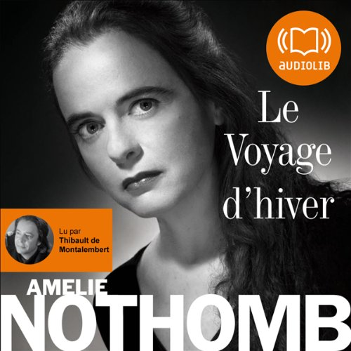 Le Voyage d'hiver                   By:                                                                                                                                 Amélie Nothomb                               Narrated by:                                                                                                                                 Thibault de Montalembert                      Length: 1 hr and 55 mins     Not rated yet     Overall 0.0