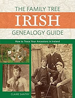 The Family Tree Irish Genealogy Guide: How to Trace Your Ancestors in Ireland by [Claire Santry]
