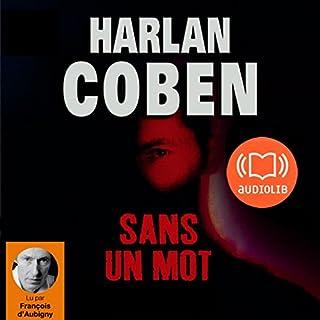 Sans un mot                   De :                                                                                                                                 Harlan Coben                               Lu par :                                                                                                                                 François d'Aubigny                      Durée : 12 h et 5 min     85 notations     Global 4,2