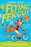 Flying Fergus 1: The Best Birthday Bike: by Olympic champion Sir Chris Hoy, written with award-winning author Joanna Nadin by Chris Hoy and Clare Elsom(2016-02-25)