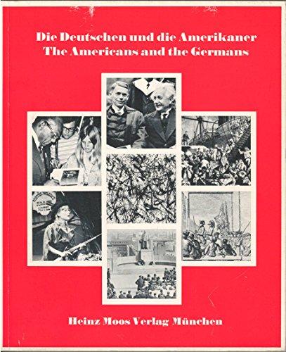 Die Deutschen und die Amerikaner. The Americans and the Germans Eine Dokumentation mit 349 Abbildungen im Text und auf Tafeln