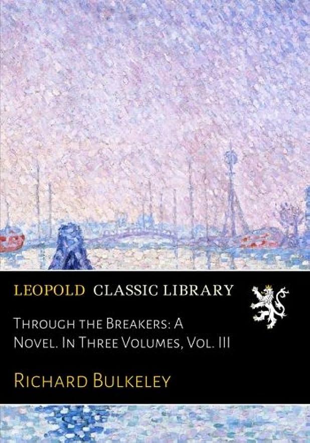 使役補充縞模様のThrough the Breakers: A Novel. In Three Volumes, Vol. III