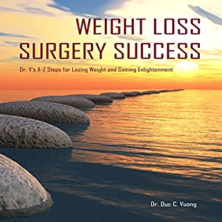 Weight Loss Surgery Success     Dr. V's A-Z Steps for Losing Weight and Gaining Enlightenment              By:                                                                                                                                 Dr. Duc C Vuong                               Narrated by:                                                                                                                                 Cecilia Rogers                      Length: 53 mins     56 ratings     Overall 4.4