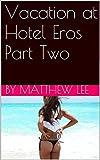 Vacation at Hotel Eros Part Two (English Edition)