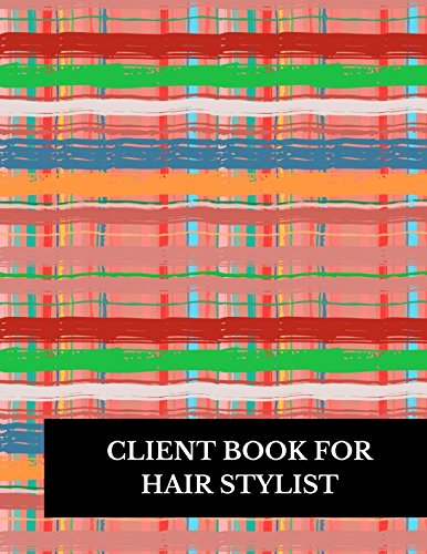 Client Book For Hair Stylist: Large 8.5 Inches By 11 Client Profile Log Book Including Address Details And Appointment